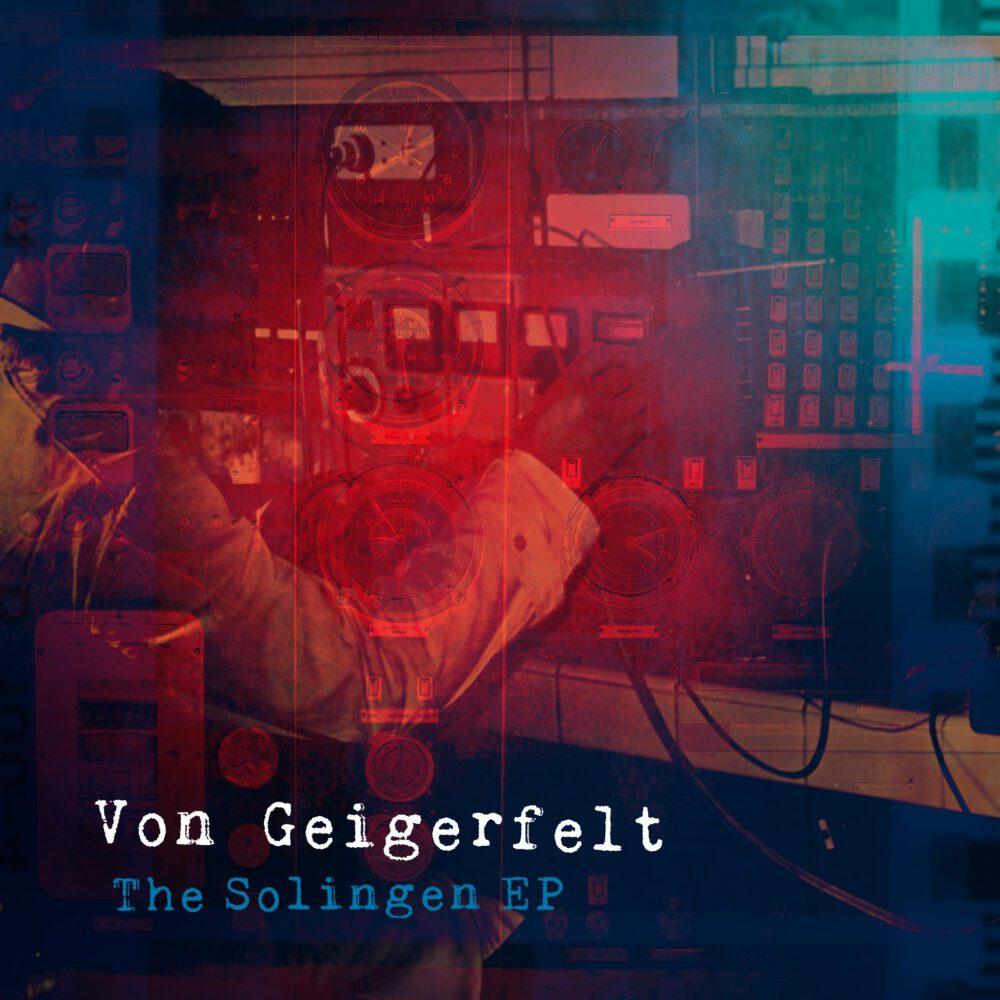 Von Geigerfelt talks about his new debut release The Solingen EP.